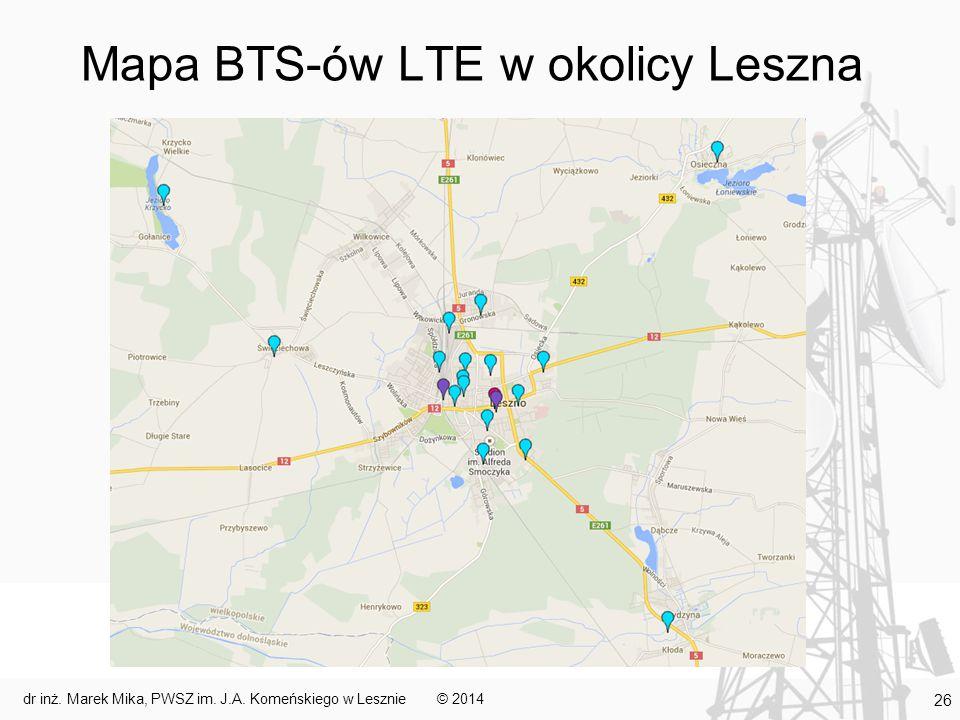 Mapa BTS-ów LTE w okolicy Leszna © 2014dr inż. Marek Mika, PWSZ im. J.A. Komeńskiego w Lesznie 26