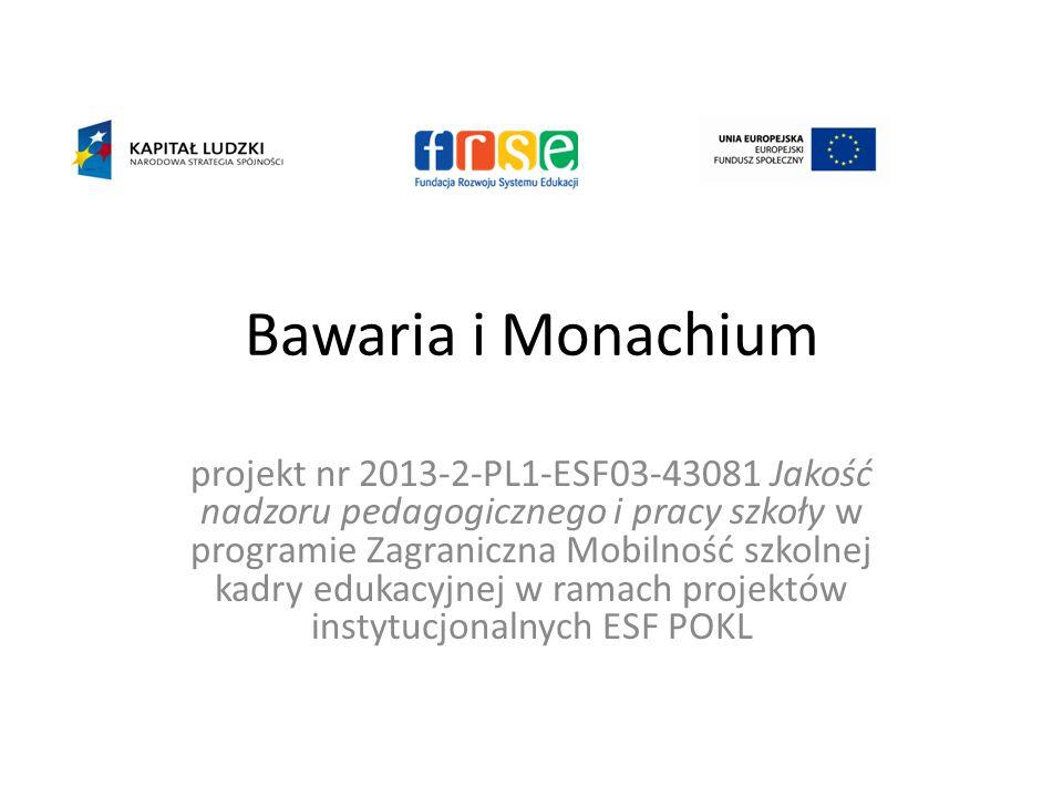 Bawaria i Monachium projekt nr 2013-2-PL1-ESF03-43081 Jakość nadzoru pedagogicznego i pracy szkoły w programie Zagraniczna Mobilność szkolnej kadry ed