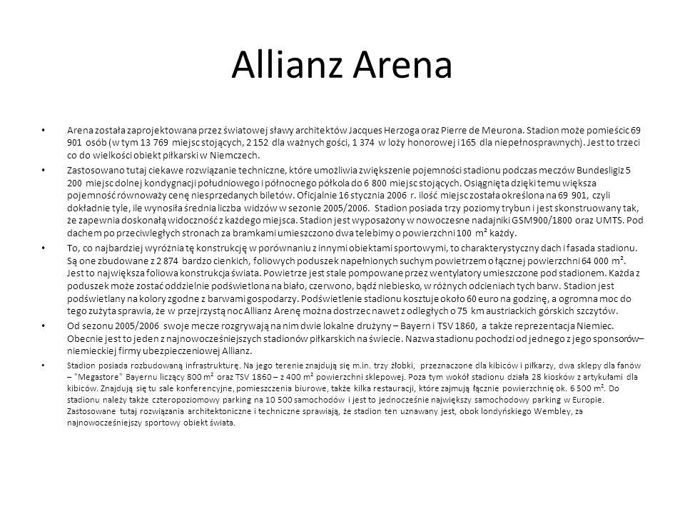 Allianz Arena Arena została zaprojektowana przez światowej sławy architektów Jacques Herzoga oraz Pierre de Meurona. Stadion może pomieścic 69 901 osó
