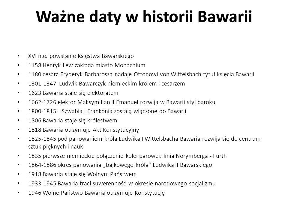 Ważne daty w historii Bawarii XVI n.e. powstanie Księstwa Bawarskiego 1158 Henryk Lew zakłada miasto Monachium 1180 cesarz Fryderyk Barbarossa nadaje