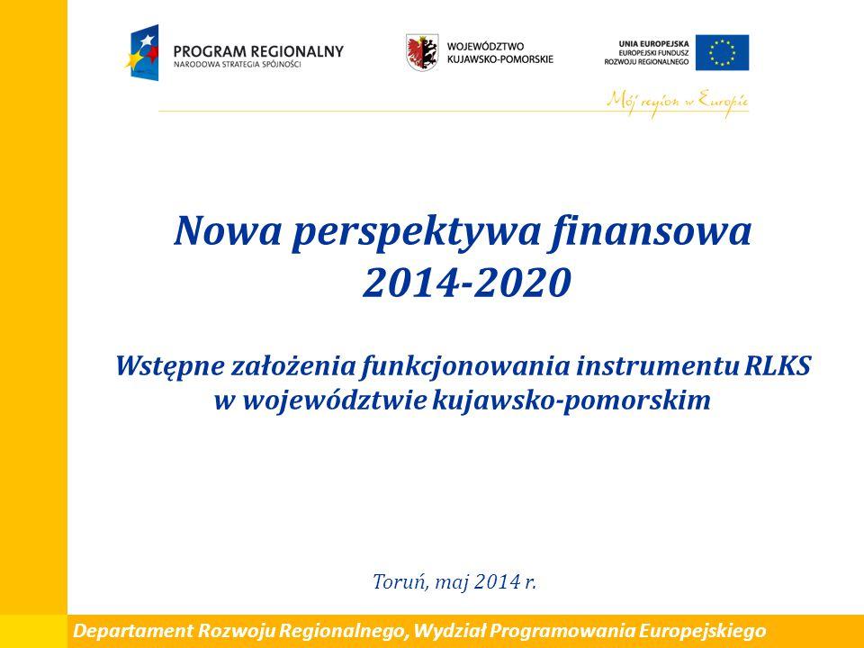 Nowa perspektywa finansowa 2014-2020 Wstępne założenia funkcjonowania instrumentu RLKS w województwie kujawsko-pomorskim Toruń, maj 2014 r. Departamen