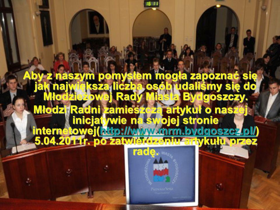 Aby z naszym pomysłem mogła zapoznać się jak największa liczba osób udaliśmy się do Młodzieżowej Rady Miasta Bydgoszczy. Młodzi Radni zamieszczą artyk