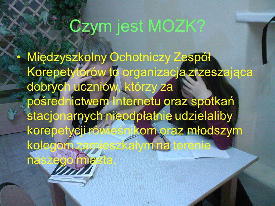 Czym jest MOZK? Międzyszkolny Ochotniczy Zespół Korepetytorów to organizacja zrzeszająca dobrych uczniów, którzy za pośrednictwem Internetu oraz spotk