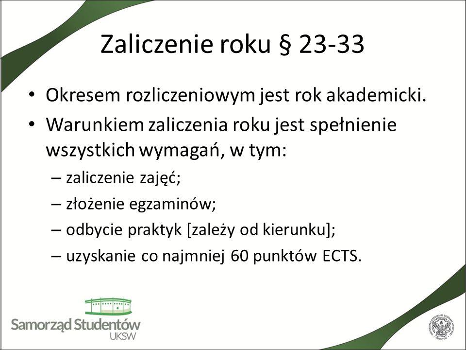 Zaliczenie roku § 23-33 Okresem rozliczeniowym jest rok akademicki. Warunkiem zaliczenia roku jest spełnienie wszystkich wymagań, w tym: – zaliczenie