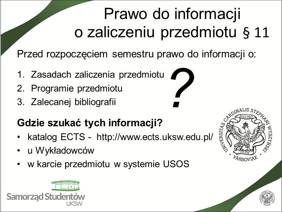 Prawo do informacji o zaliczeniu przedmiotu § 11 Przed rozpoczęciem semestru prawo do informacji o: 1.Zasadach zaliczenia przedmiotu 2.Programie przed