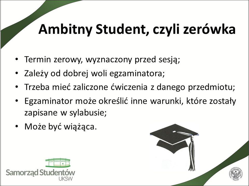 Ambitny Student, czyli zerówka Termin zerowy, wyznaczony przed sesją; Zależy od dobrej woli egzaminatora; Trzeba mieć zaliczone ćwiczenia z danego prz