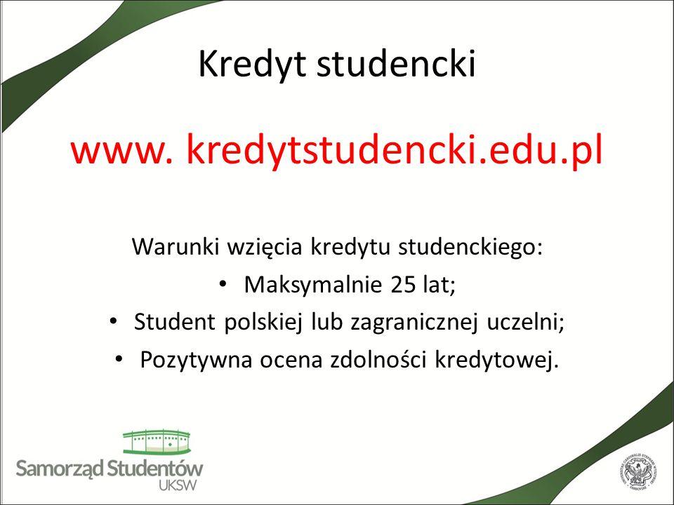 Kredyt studencki www. kredytstudencki.edu.pl Warunki wzięcia kredytu studenckiego: Maksymalnie 25 lat; Student polskiej lub zagranicznej uczelni; Pozy