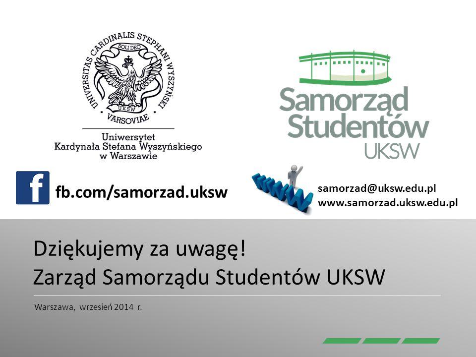 Dziękujemy za uwagę! Zarząd Samorządu Studentów UKSW Warszawa, wrzesień 2014 r. fb.com/samorzad.uksw samorzad@uksw.edu.pl www.samorzad.uksw.edu.pl