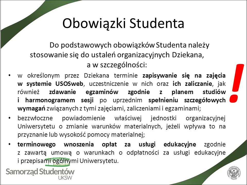 Obowiązki Studenta Do podstawowych obowiązków Studenta należy stosowanie się do ustaleń organizacyjnych Dziekana, a w szczególności: w określonym prze