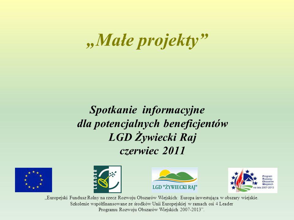 """""""Małe projekty Spotkanie informacyjne dla potencjalnych beneficjentów LGD Żywiecki Raj czerwiec 2011 """"Europejski Fundusz Rolny na rzecz Rozwoju Obszarów Wiejskich: Europa inwestująca w obszary wiejskie."""