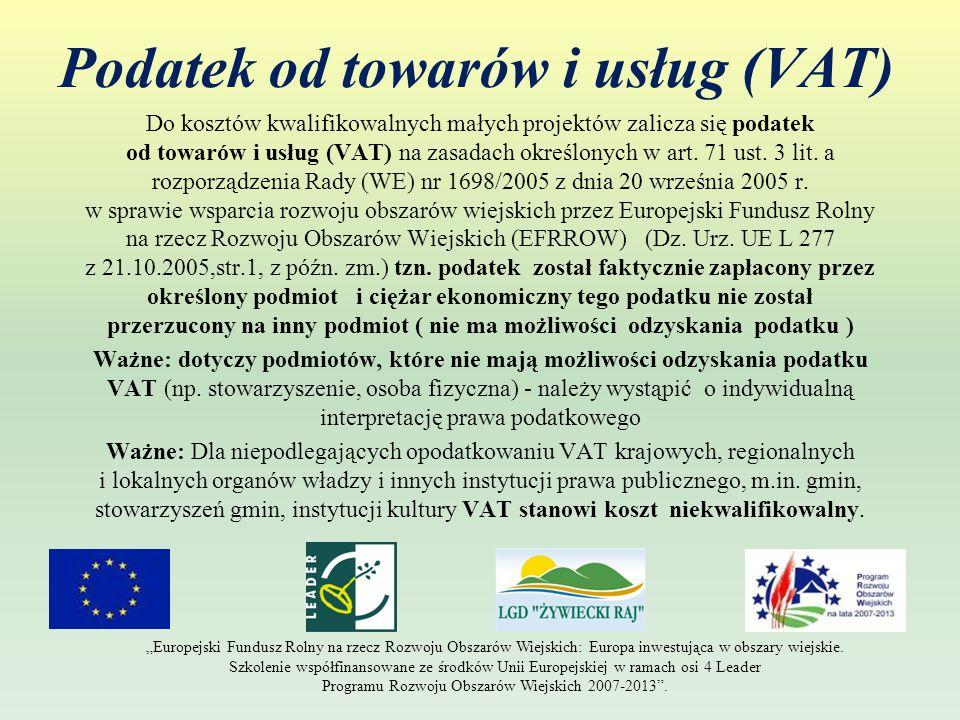 Podatek od towarów i usług (VAT) Do kosztów kwalifikowalnych małych projektów zalicza się podatek od towarów i usług (VAT) na zasadach określonych w art.