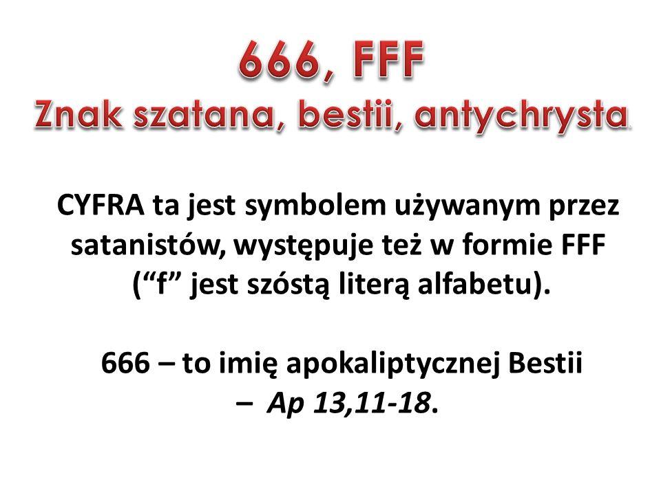CYFRA ta jest symbolem używanym przez satanistów, występuje też w formie FFF ( f jest szóstą literą alfabetu).