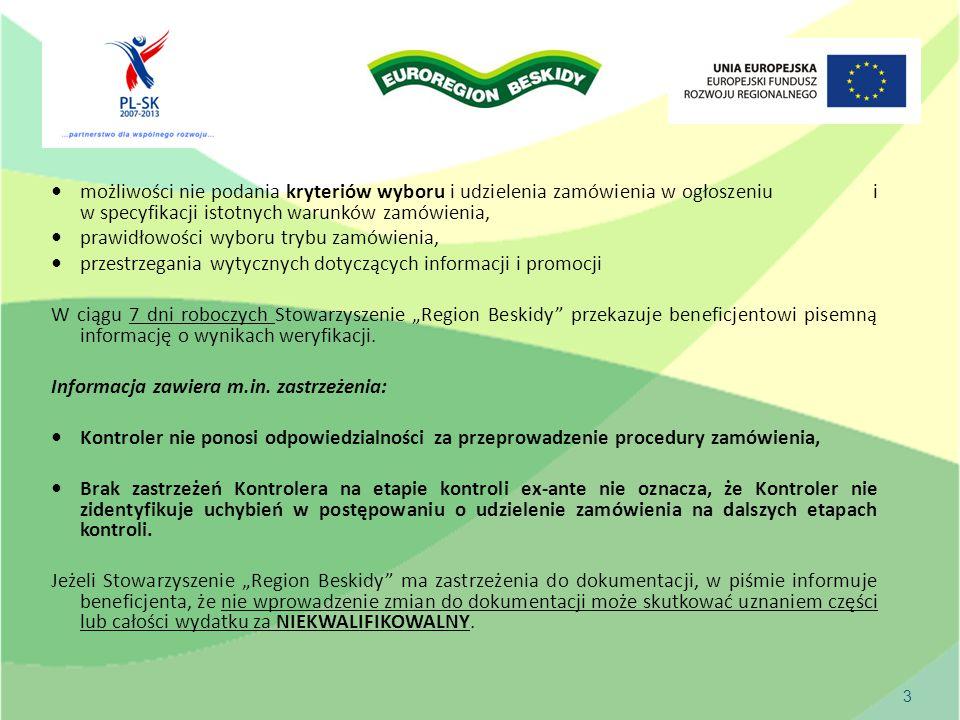 """możliwości nie podania kryteriów wyboru i udzielenia zamówienia w ogłoszeniu i w specyfikacji istotnych warunków zamówienia, prawidłowości wyboru trybu zamówienia, przestrzegania wytycznych dotyczących informacji i promocji W ciągu 7 dni roboczych Stowarzyszenie """"Region Beskidy przekazuje beneficjentowi pisemną informację o wynikach weryfikacji."""