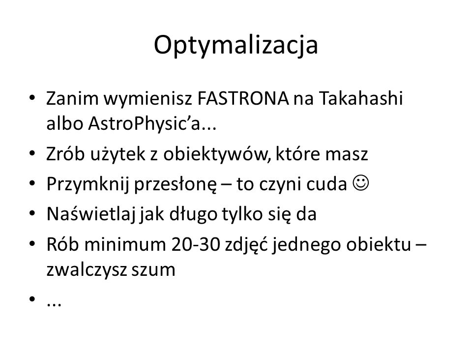 Optymalizacja Zanim wymienisz FASTRONA na Takahashi albo AstroPhysic'a... Zrób użytek z obiektywów, które masz Przymknij przesłonę – to czyni cuda Naś