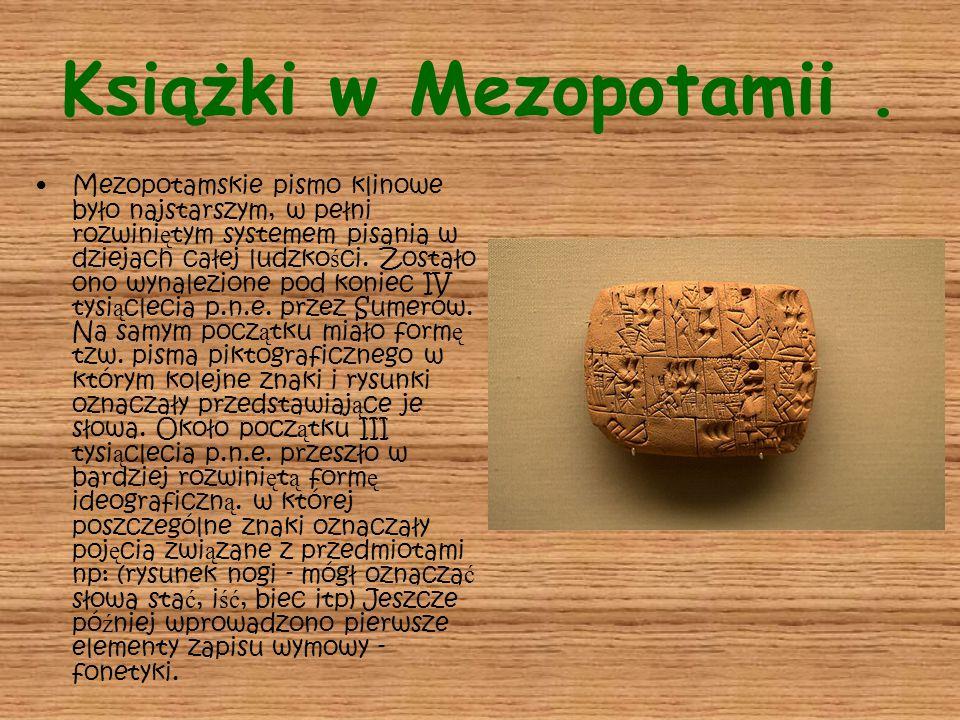 Książki w Mezopotamii. Mezopotamskie pismo klinowe było najstarszym, w pełni rozwini ę tym systemem pisania w dziejach całej ludzko ś ci. Zostało ono
