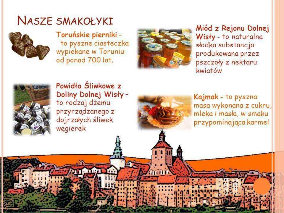 N ASZE SMAKOŁYKI Toruńskie pierniki - to pyszne ciasteczka wypiekane w Toruniu od ponad 700 lat.