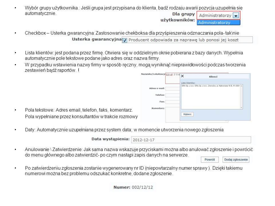 Wybór grupy użytkownika.: Jeśli grupa jest przypisana do klienta, bądź rodzaju awarii pozycja uzupełnia się automatycznie. Checkbox – Usterka gwarancy