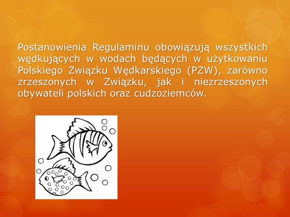 Postanowienia Regulaminu obowiązują wszystkich wędkujących w wodach będących w użytkowaniu Polskiego Związku Wędkarskiego (PZW), zarówno zrzeszonych w
