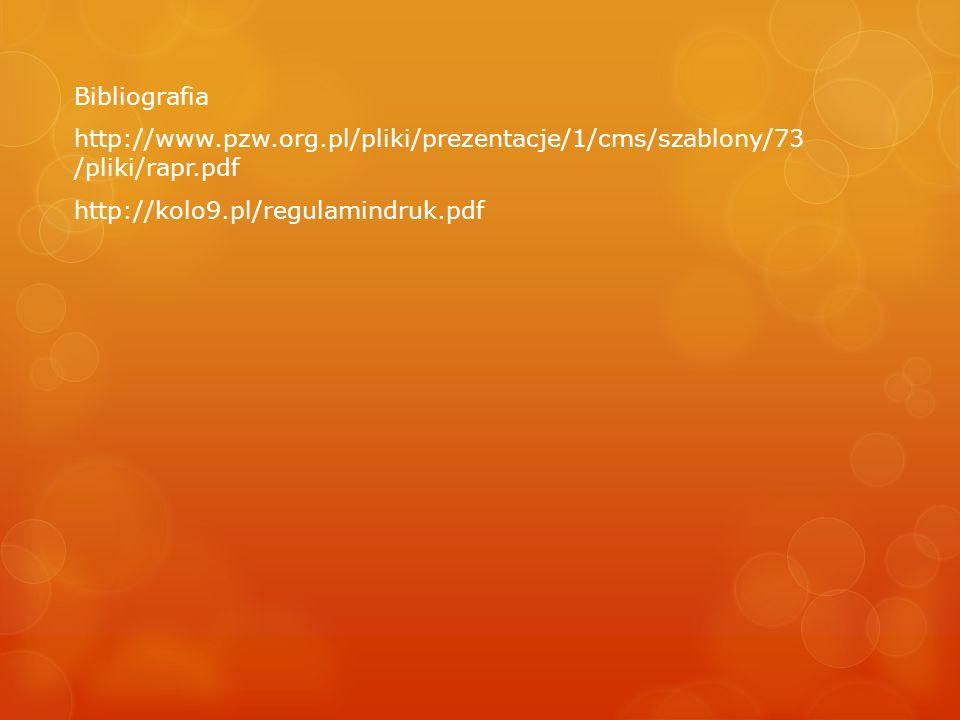 Bibliografia http://www.pzw.org.pl/pliki/prezentacje/1/cms/szablony/73 /pliki/rapr.pdf http://kolo9.pl/regulamindruk.pdf