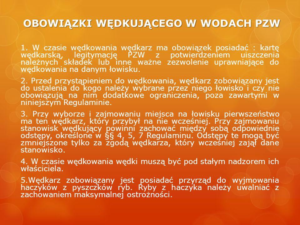 OBOWIĄZKI WĘDKUJĄCEGO W WODACH PZW 1. W czasie wędkowania wędkarz ma obowiązek posiadać : kartę wędkarską, legitymację PZW z potwierdzeniem uiszczenia