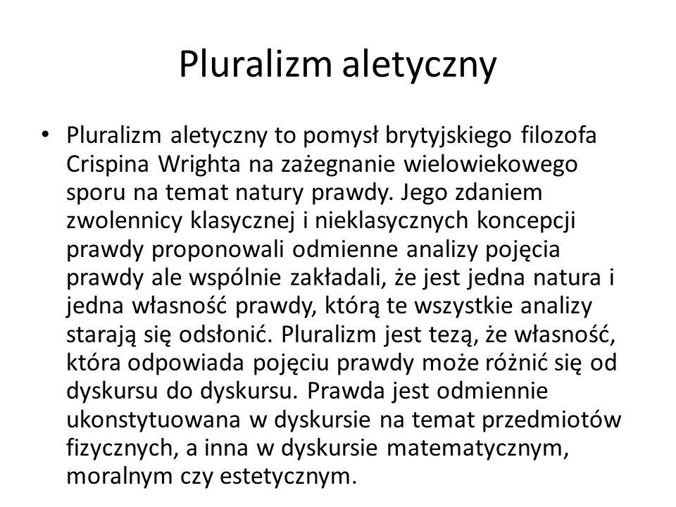 Pluralizm aletyczny Pluralizm aletyczny to pomysł brytyjskiego filozofa Crispina Wrighta na zażegnanie wielowiekowego sporu na temat natury prawdy. Je