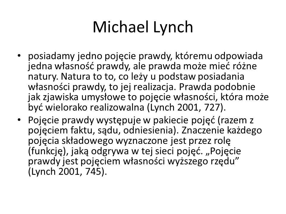 Michael Lynch posiadamy jedno pojęcie prawdy, któremu odpowiada jedna własność prawdy, ale prawda może mieć różne natury. Natura to to, co leży u pods