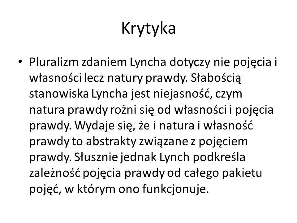 Krytyka Pluralizm zdaniem Lyncha dotyczy nie pojęcia i własności lecz natury prawdy. Słabością stanowiska Lyncha jest niejasność, czym natura prawdy r
