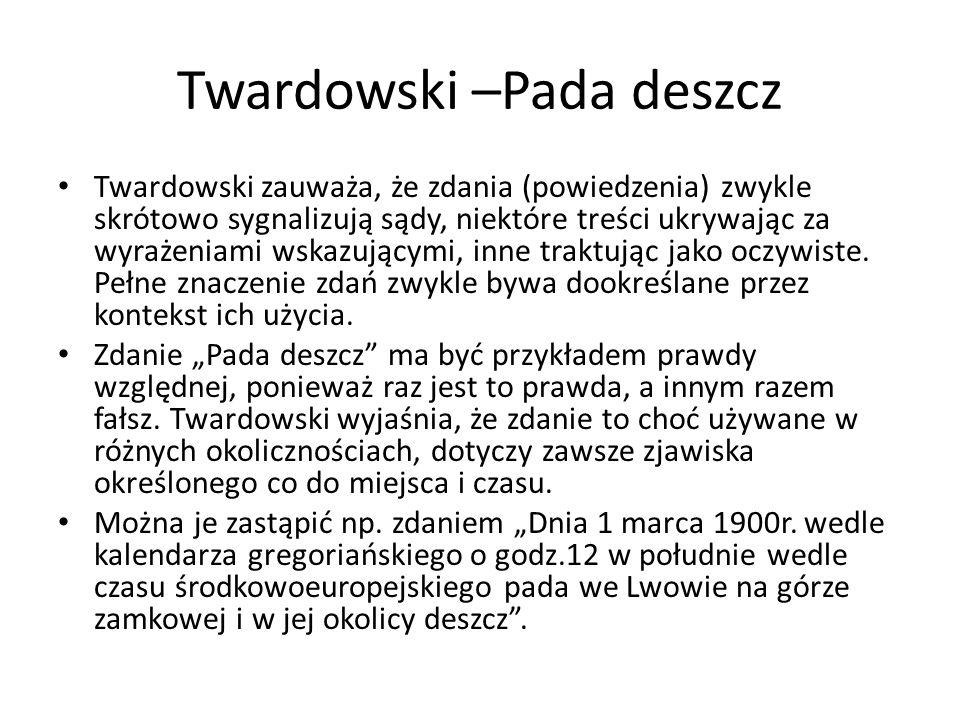Twardowski –Pada deszcz Twardowski zauważa, że zdania (powiedzenia) zwykle skrótowo sygnalizują sądy, niektóre treści ukrywając za wyrażeniami wskazuj