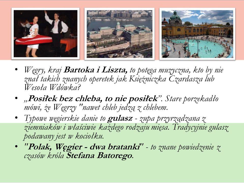 """Węgry, kraj Bartoka i Liszta, to potęga muzyczna, kto by nie znał takich znanych operetek jak Księżniczka Czardasza lub Wesoła Wdówka? """"Posiłek bez ch"""