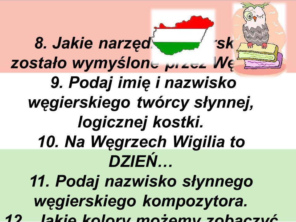8. Jakie narzędzie pisarskie zostało wymyślone przez Węgra? 9. Podaj imię i nazwisko węgierskiego twórcy słynnej, logicznej kostki. 10. Na Węgrzech Wi