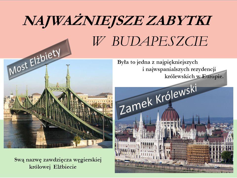 NAJWAŻNIEJSZE ZABYTKI W BUDAPESZCIE Swą nazwę zawdzięcza węgierskiej królowej Elżbiecie Była to jedna z najpiękniejszych i najwspanialszych rezydencji