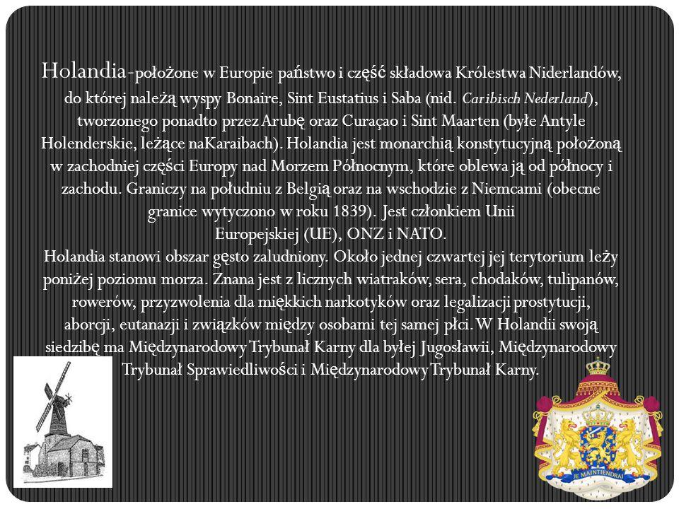 Holandia- poło ż one w Europie pa ń stwo i cz ęść składowa Królestwa Niderlandów, do której nale żą wyspy Bonaire, Sint Eustatius i Saba (nid. Caribis