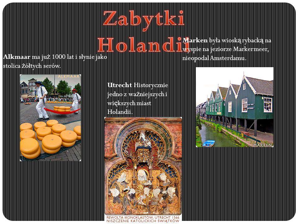 Alkmaar ma ju ż 1000 lat i słynie jako stolica ż ółtych serów. Marken była wiosk ą ryback ą na wyspie na jeziorze Markermeer, nieopodal Amsterdamu. Ut