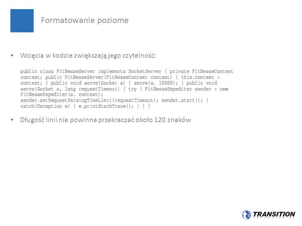 Wcięcia w kodzie zwiększają jego czytelność: Długość linii nie powinna przekraczać około 120 znaków Formatowanie poziome
