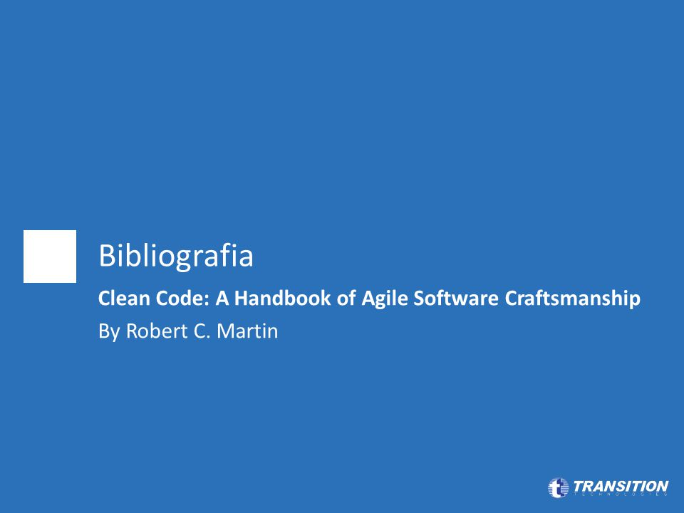 Bibliografia Clean Code: A Handbook of Agile Software Craftsmanship By Robert C. Martin