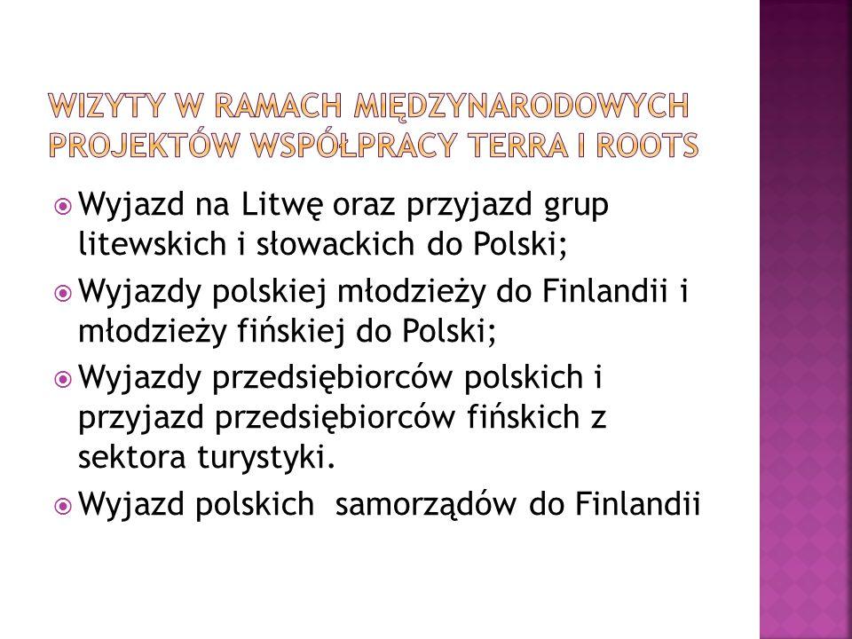  Wyjazd na Litwę oraz przyjazd grup litewskich i słowackich do Polski;  Wyjazdy polskiej młodzieży do Finlandii i młodzieży fińskiej do Polski;  Wyjazdy przedsiębiorców polskich i przyjazd przedsiębiorców fińskich z sektora turystyki.