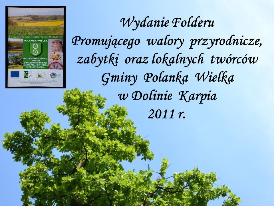 Wydanie Folderu Promującego walory przyrodnicze, zabytki oraz lokalnych twórców Gminy Polanka Wielka w Dolinie Karpia 2011 r.
