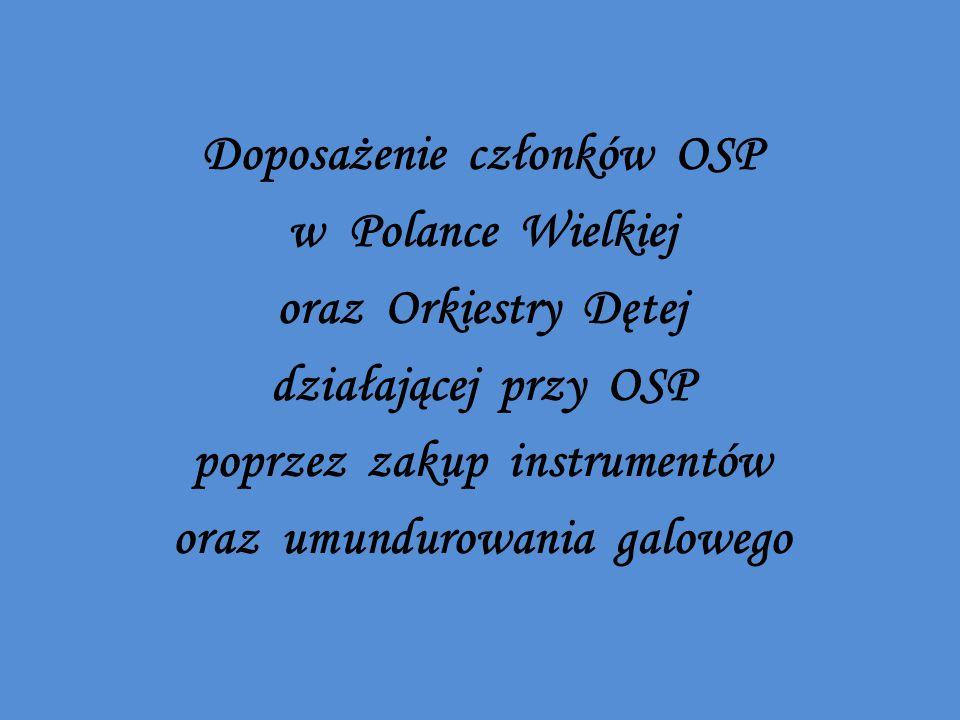 Doposażenie członków OSP w Polance Wielkiej oraz Orkiestry Dętej działającej przy OSP poprzez zakup instrumentów oraz umundurowania galowego