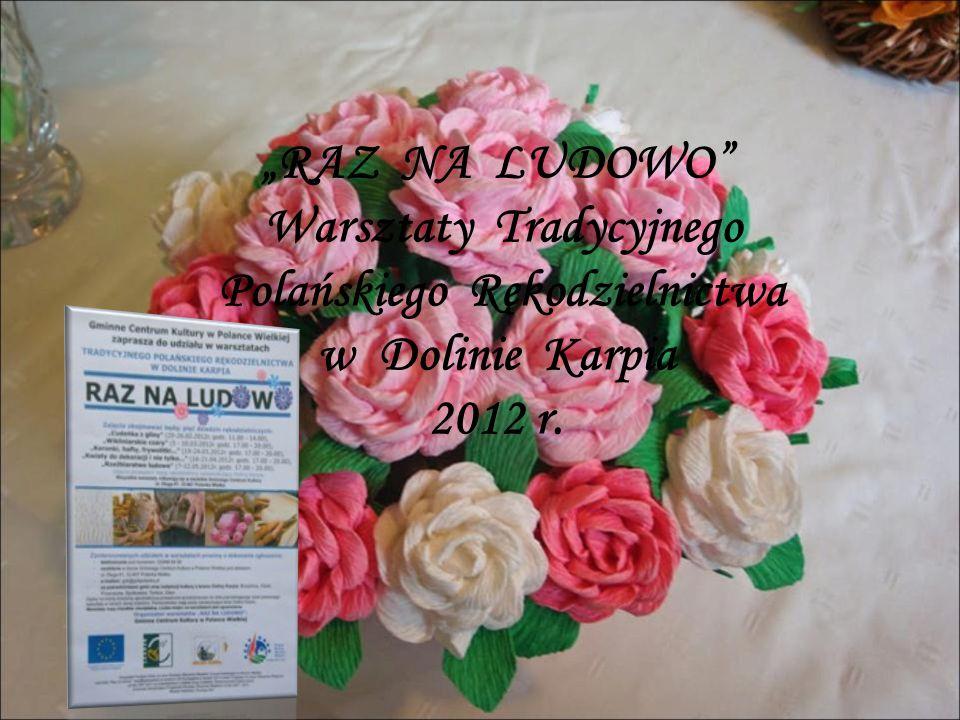 """""""RAZ NA LUDOWO Warsztaty Tradycyjnego Polańskiego Rękodzielnictwa w Dolinie Karpia 2012 r."""