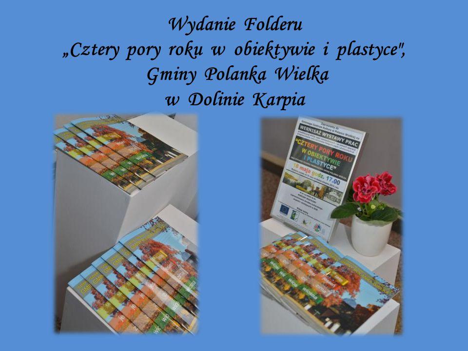 """Wydanie Folderu """"Cztery pory roku w obiektywie i plastyce , Gminy Polanka Wielka w Dolinie Karpia"""