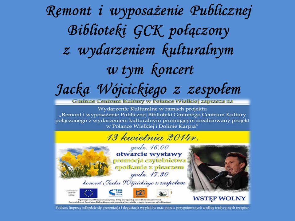 Remont i wyposażenie Publicznej Biblioteki GCK połączony z wydarzeniem kulturalnym w tym koncert Jacka Wójcickiego z zespołem
