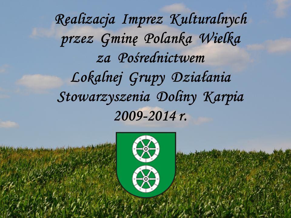 Realizacja Imprez Kulturalnych przez Gminę Polanka Wielka za Pośrednictwem Lokalnej Grupy Działania Stowarzyszenia Doliny Karpia 2009-2014 r.