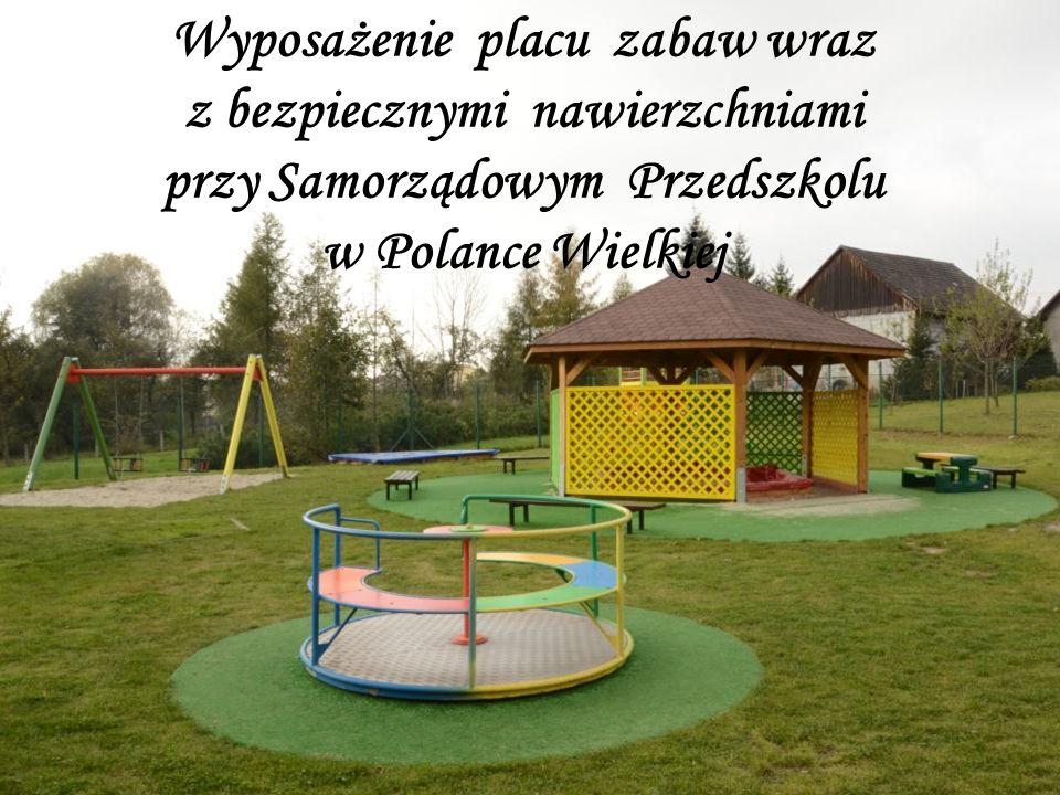 Wyposażenie placu zabaw wraz z bezpiecznymi nawierzchniami przy Samorządowym Przedszkolu w Polance Wielkiej
