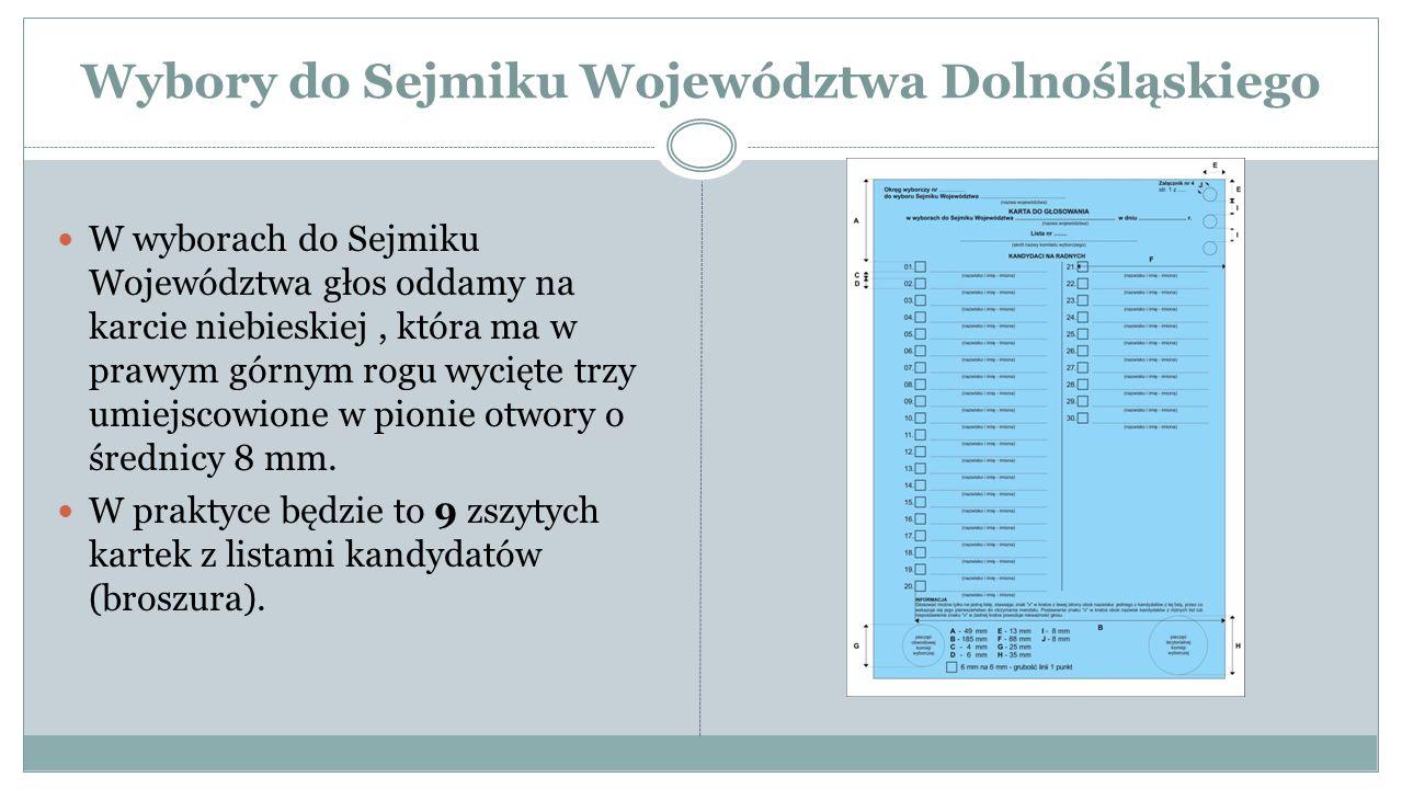 Wybory do Sejmiku Województwa Dolnośląskiego W wyborach do Sejmiku Województwa głos oddamy na karcie niebieskiej, która ma w prawym górnym rogu wycięte trzy umiejscowione w pionie otwory o średnicy 8 mm.