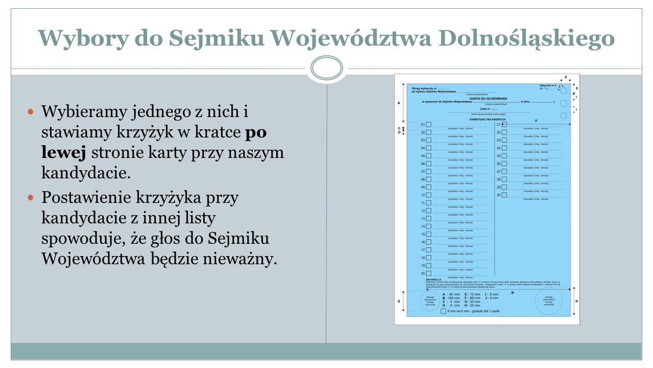 Wybory do Sejmiku Województwa Dolnośląskiego Wybieramy jednego z nich i stawiamy krzyżyk w kratce po lewej stronie karty przy naszym kandydacie.