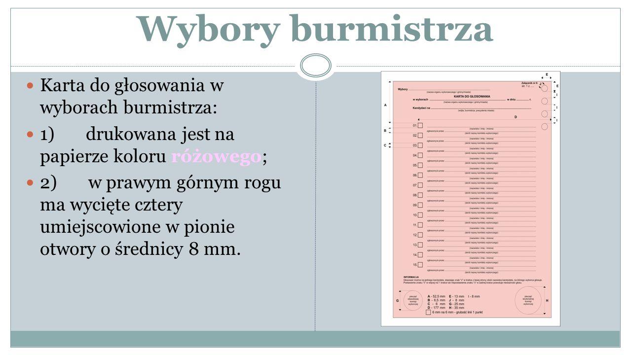 Wybory burmistrza Karta do głosowania w wyborach burmistrza: 1) drukowana jest na papierze koloru różowego; 2) w prawym górnym rogu ma wycięte cztery umiejscowione w pionie otwory o średnicy 8 mm.