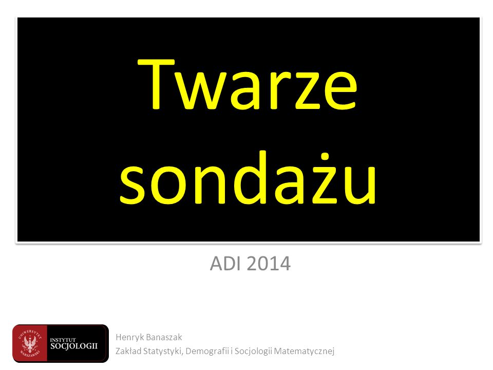 Twarze sondażu ADI 2014 Twarze sondażu Henryk Banaszak Zakład Statystyki, Demografii i Socjologii Matematycznej