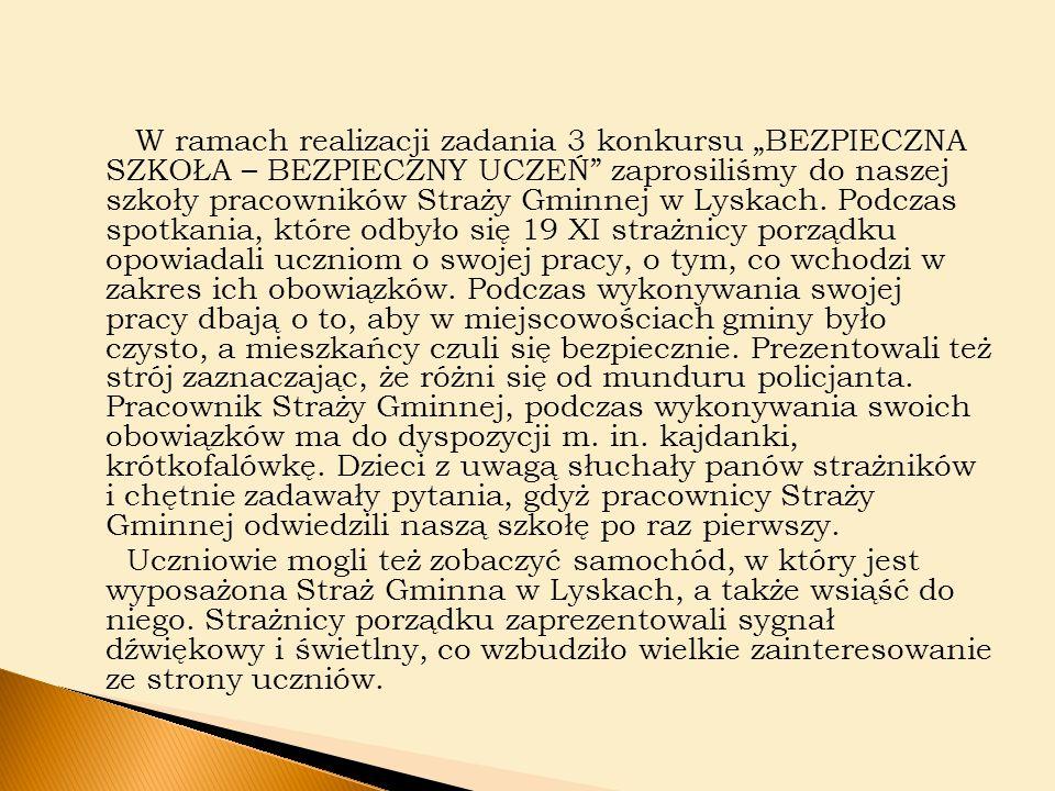 """W ramach realizacji zadania 3 konkursu """"BEZPIECZNA SZKOŁA – BEZPIECZNY UCZEŃ zaprosiliśmy do naszej szkoły pracowników Straży Gminnej w Lyskach."""