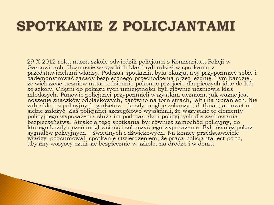 29 X 2012 roku naszą szkołę odwiedzili policjanci z Komisariatu Policji w Gaszowicach.