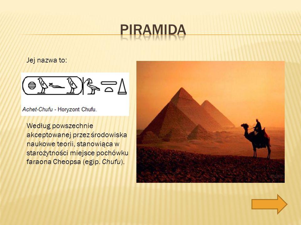 Według powszechnie akceptowanej przez środowiska naukowe teorii, stanowiąca w starożytności miejsce pochówku faraona Cheopsa (egip.